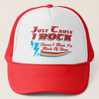 Just Cause I Rock, Doesn't Mean I'm Made of Stone  Trucker Hat
