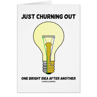 Just Churning Out One Bright Idea After Another Greeting Card