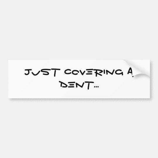 Just Covering a Dent Bumper Sticker