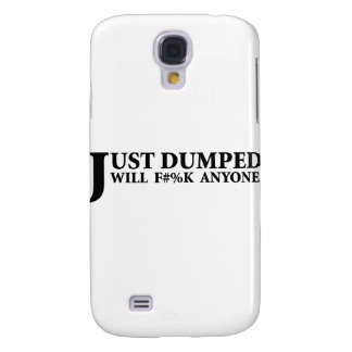 Just Dumped Galaxy S4 Case