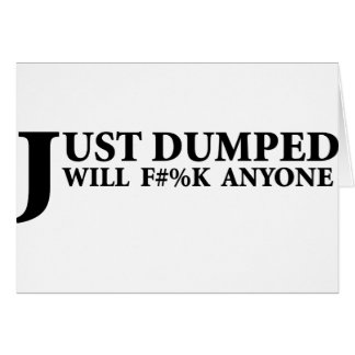 Just Dumped Greeting Card
