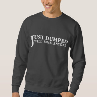 Just Dumped Pullover Sweatshirts