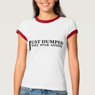 Just Dumped Shirts