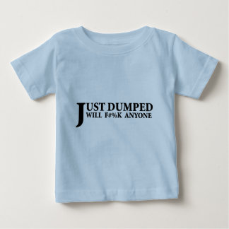 Just Dumped T Shirts