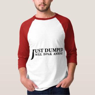 Just Dumped Tee Shirt