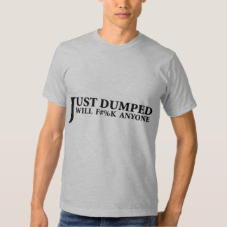 Just Dumped Tee Shirts