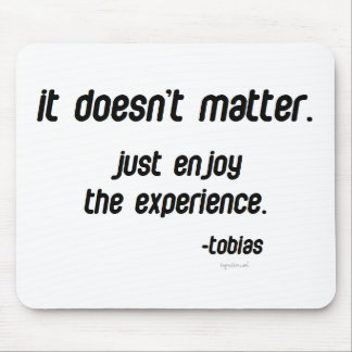 Just enjoy the experience mouse pad
