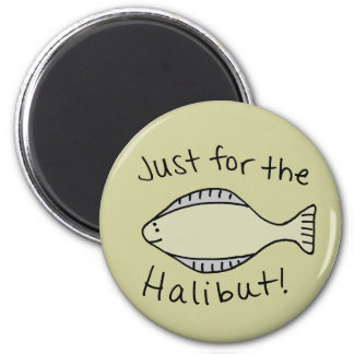 Just for the Halibut 6 Cm Round Magnet