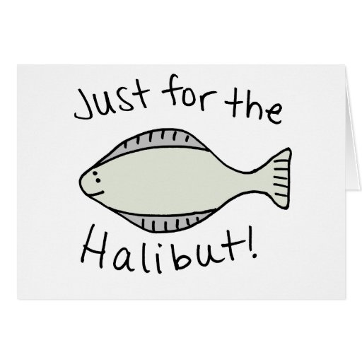 Just for the Halibut Greeting Cards