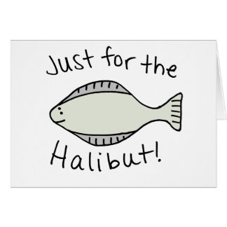 Just for the Halibut Greeting Card