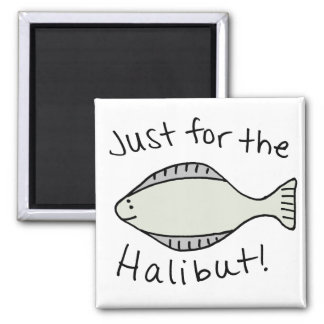 Just for the Halibut Square Magnet