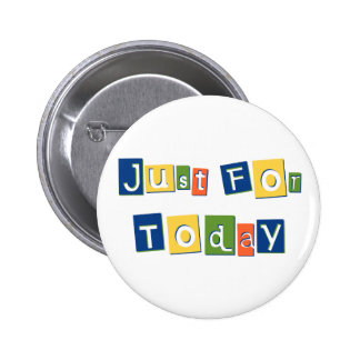 Just for Today 6 Cm Round Badge