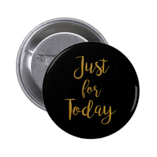 Just For Today gold quote AA NA 12 step recovery 6 Cm Round Badge