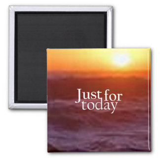 """""""Just For Today"""" Square Magnet"""