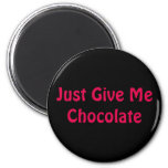 Just Give Me Chocolate. 6 Cm Round Magnet