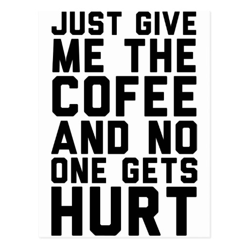 Just Give Me The Coffee And Nobody Gets Hurt Post Cards