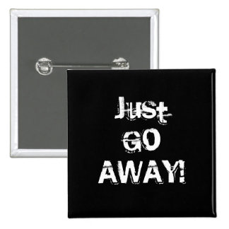 Just Go Away Grungy Font Black White Custom Buttons