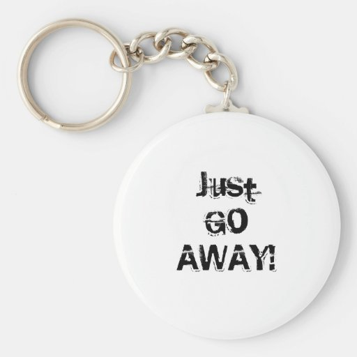 Just Go Away. Grungy Font. Black White Custom Keychain
