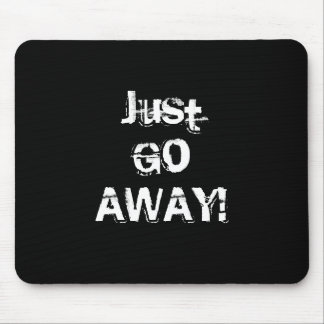 Just Go Away. Grungy Font. Black White Custom Mouse Pad