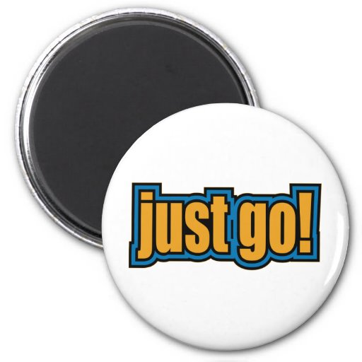 Just Go - Slang Sayings Quotes Fridge Magnets