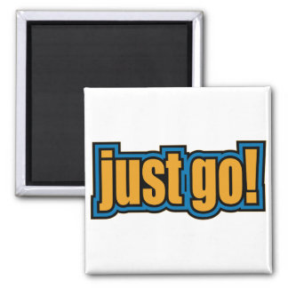 Just Go - Slang Sayings Quotes Fridge Magnet
