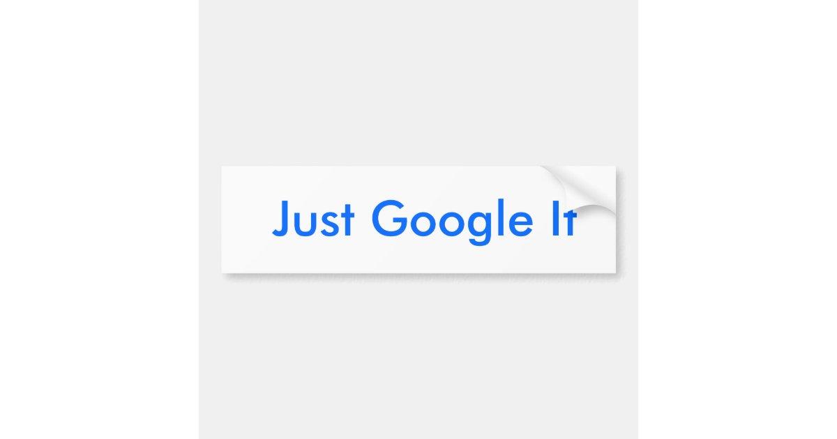 just google it bumper sticker zazzle. Black Bedroom Furniture Sets. Home Design Ideas