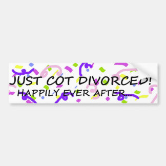 Just Got Divorced bumper sticker