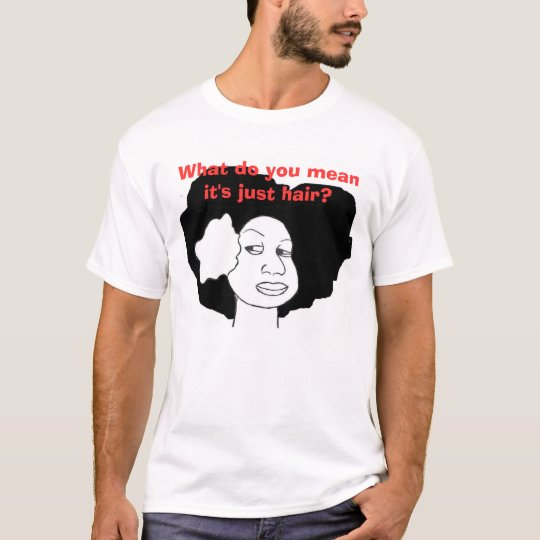 Just hair? T-Shirt
