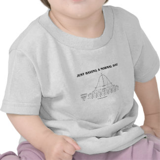 Just Having A Normal Day Bell Curve Humor T Shirt