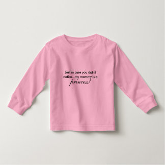 Just in case you didn't notice...my mommy is a,... tee shirts