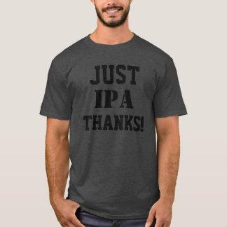 JUST IPA THANKS! T-Shirt