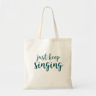 Just Keep Singing Tote Bag