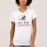Just Keep Swimming! shirt