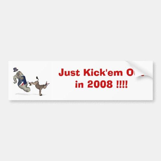 Just Kick'em Out in 2008 !!! Bumper Sticker
