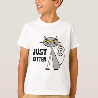 Just Kitten Tshirt