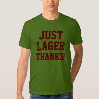 JUST LAGER THANKS!/Burgundy T-shirts