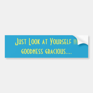 """Just Look at Yourself!"" bumper sticker"