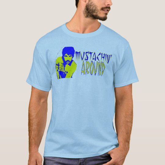 Just Mustachin' Around T-Shirt