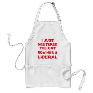 Just Neutered The Cat Now He's A Liberal Standard Apron