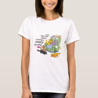 Just One Cat Short Of Being A Crazy Cat Lady T-Shirt