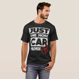Just One More Car - I Promise T-Shirt