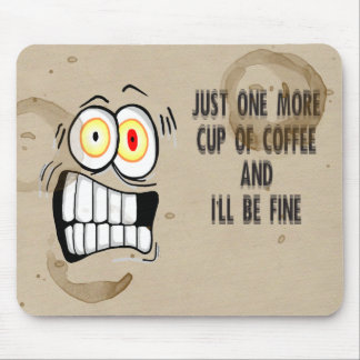 Just One More Cup of Coffee 2 Mouse Mat
