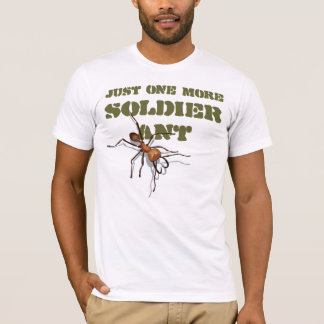 Just one more soldier ant T-shirt