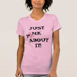 JUST PINK ABOUT IT T SHIRTS