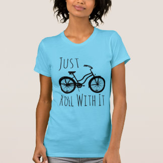 """""""Just Roll With It"""" Bicycle T-Shirt"""
