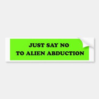 JUST SAY NO TO ALIEN ABDUCTION CAR BUMPER STICKER