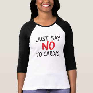 Just say no to cardio t-shirts