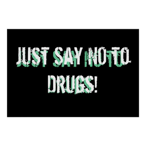 Just say no to drugs! posters