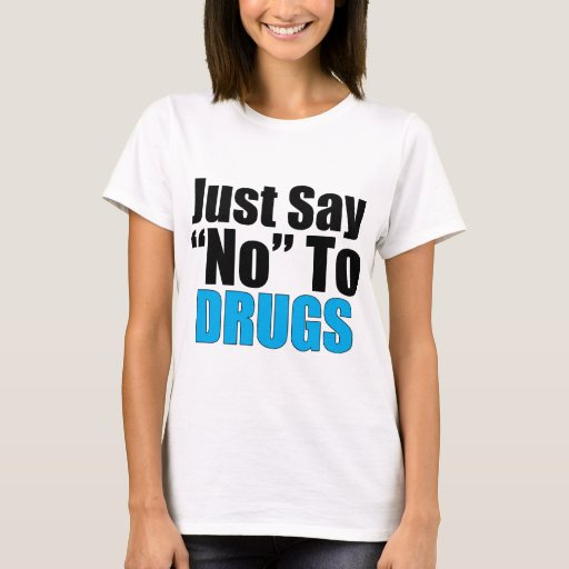 Just Say No To Drugs T-Shirt