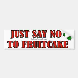JUST SAY NO TO FRUITCAKE BUMPER STICKER